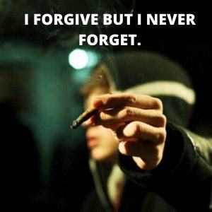 I forgive but I never forget.